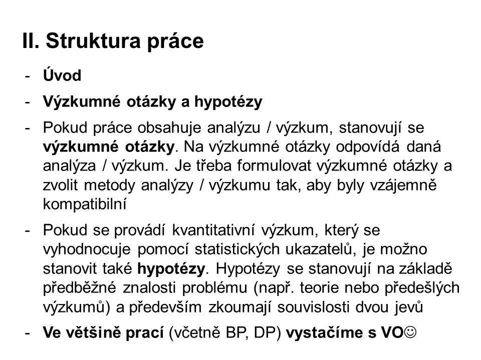 II. Struktura práce -Úvod -Výzkumné otázky a hypotézy -Pokud práce obsahuje analýzu / výzkum, stanovují se výzkumné otázky. Na výzkumné otázky odpovíd