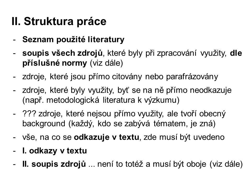 II. Struktura práce -Seznam použité literatury -soupis všech zdrojů, které byly při zpracování využity, dle příslušné normy (viz dále) -zdroje, které