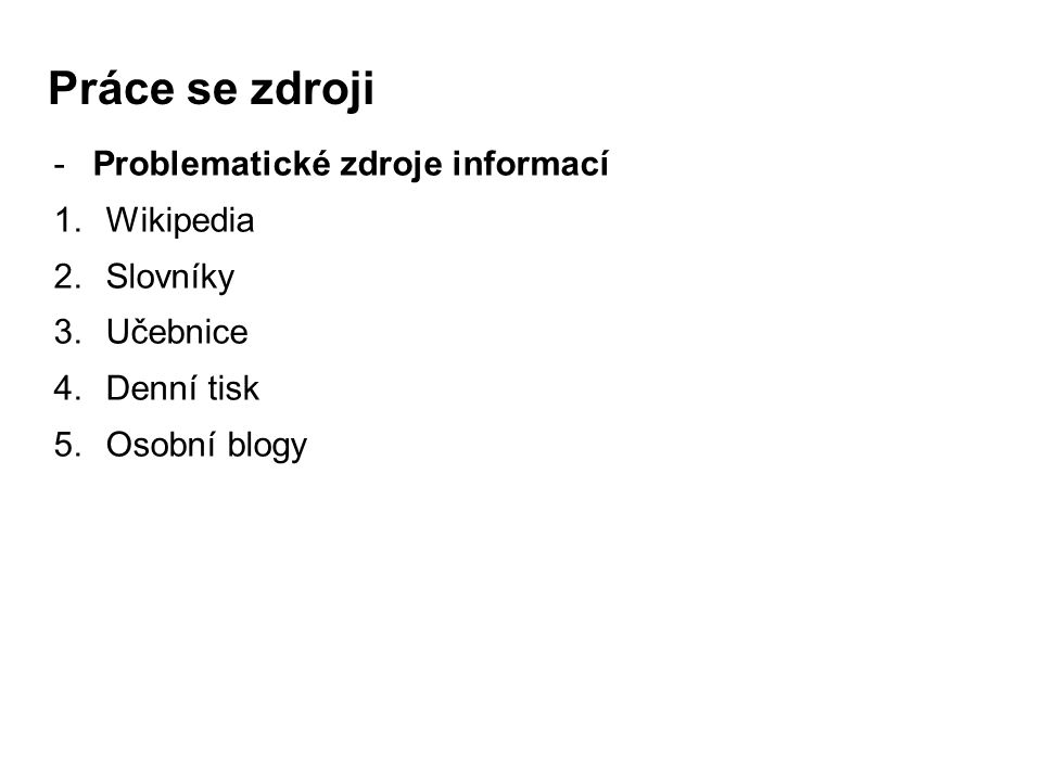 Práce se zdroji -Problematické zdroje informací 1.Wikipedia 2.Slovníky 3.Učebnice 4.Denní tisk 5.Osobní blogy