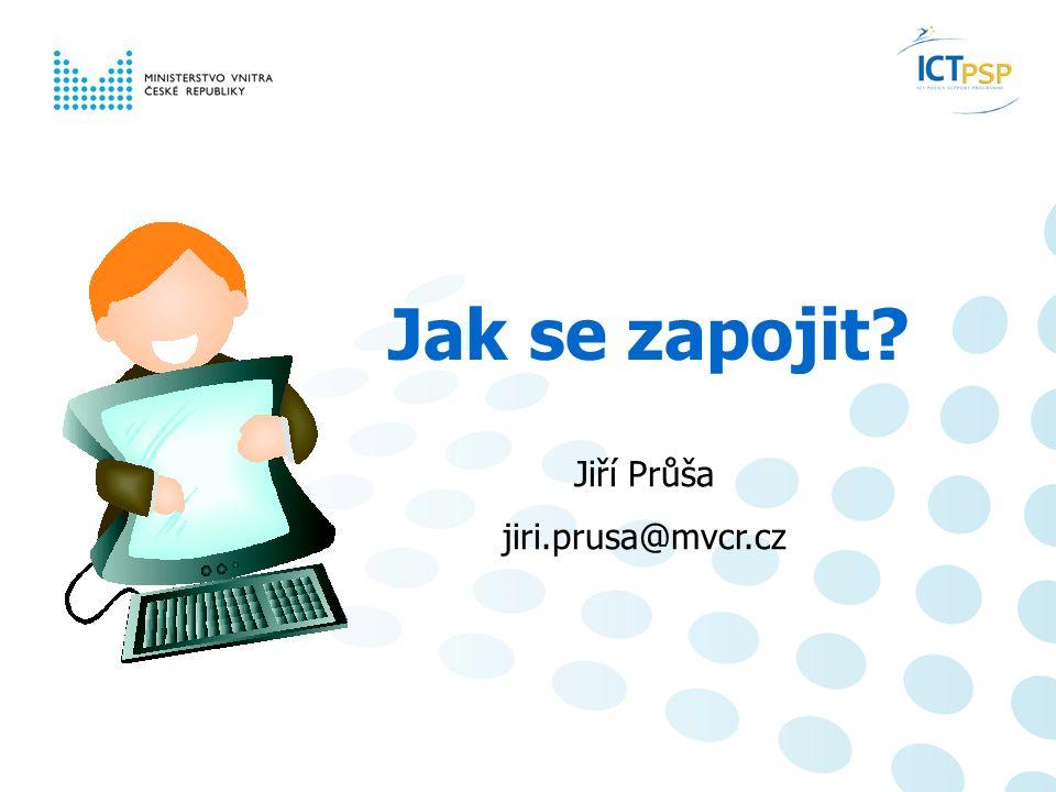 Jak se zapojit? Jiří Průša jiri.prusa@mvcr.cz