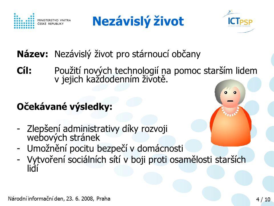 Národní informační den, 23. 6. 2008, Praha 4 / 10 Nezávislý život Název: Nezávislý život pro stárnoucí občany Cíl: Použití nových technologií na pomoc