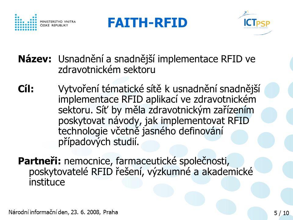 Národní informační den, 23. 6. 2008, Praha 5 / 10 FAITH-RFID Název: Usnadnění a snadnější implementace RFID ve zdravotnickém sektoru Cíl: Vytvoření té