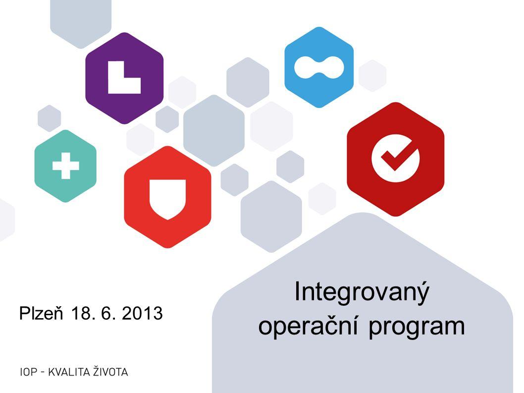 Plzeň 18. 6. 2013 Integrovaný operační program