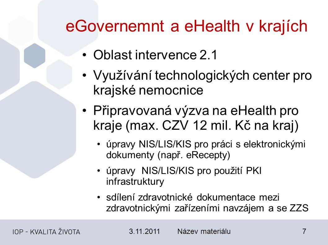 3.11.2011Název materiálu7 eGovernemnt a eHealth v krajích Oblast intervence 2.1 Využívání technologických center pro krajské nemocnice Připravovaná výzva na eHealth pro kraje (max.