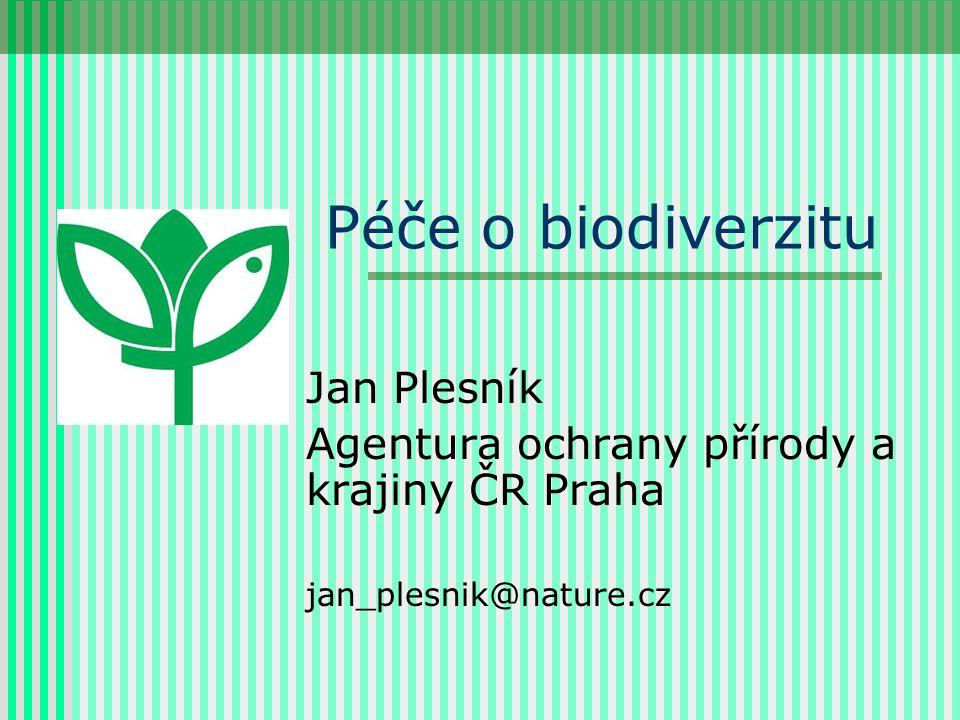 Péče o biodiverzitu Jan Plesník Agentura ochrany přírody a krajiny ČR Praha jan_plesnik@nature.cz
