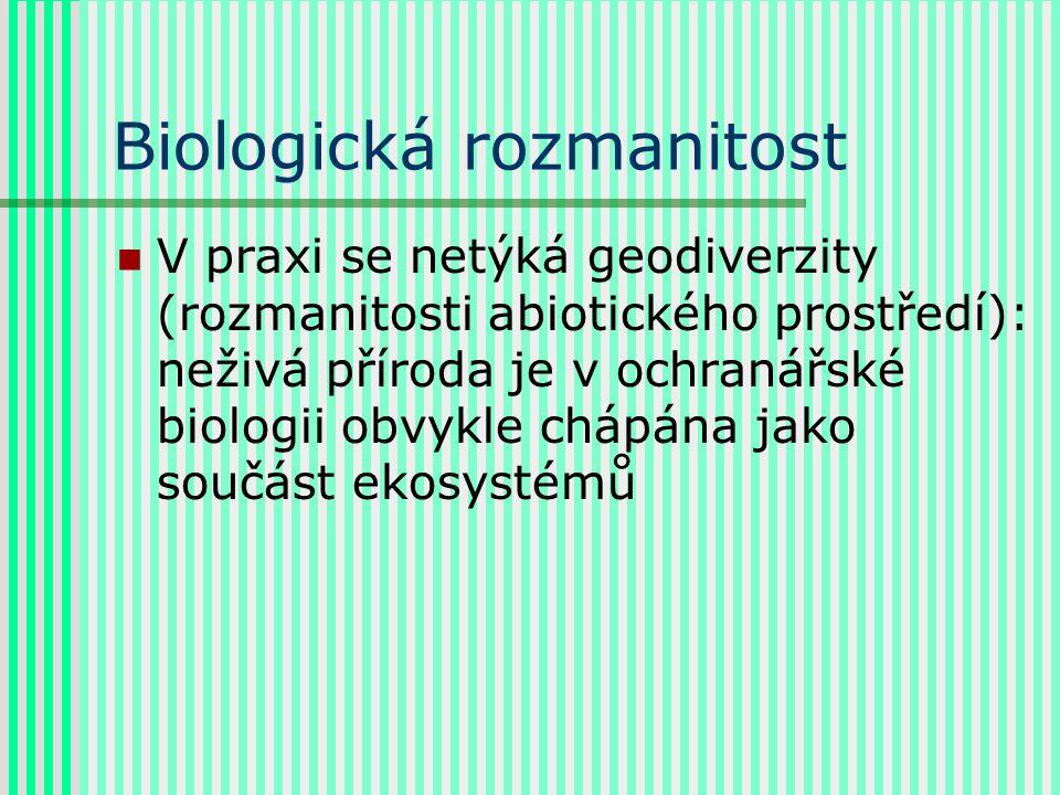 Biologická rozmanitost V praxi se netýká geodiverzity (rozmanitosti abiotického prostředí): neživá příroda je v ochranářské biologii obvykle chápána jako součást ekosystémů