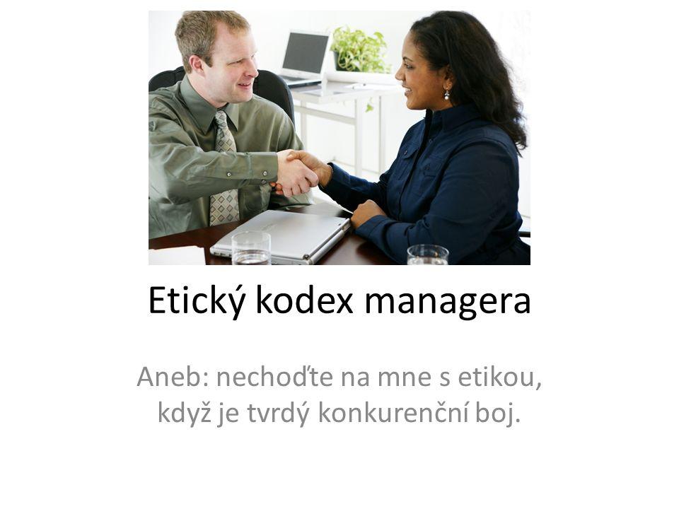 Etický kodex managera Aneb: nechoďte na mne s etikou, když je tvrdý konkurenční boj.