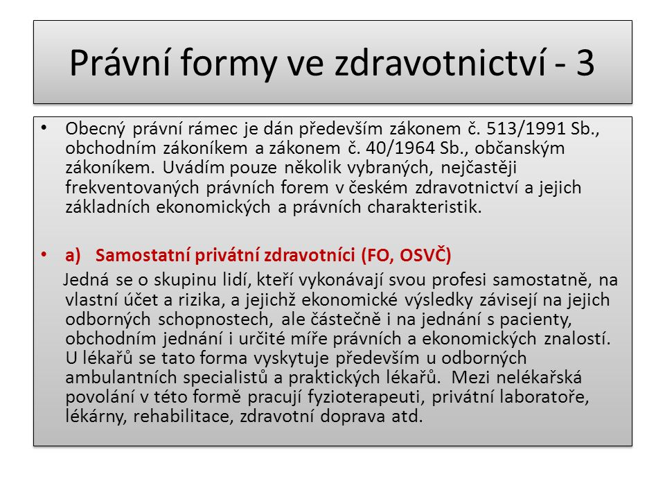 Právní formy ve zdravotnictví - 3 Obecný právní rámec je dán především zákonem č. 513/1991 Sb., obchodním zákoníkem a zákonem č. 40/1964 Sb., občanský