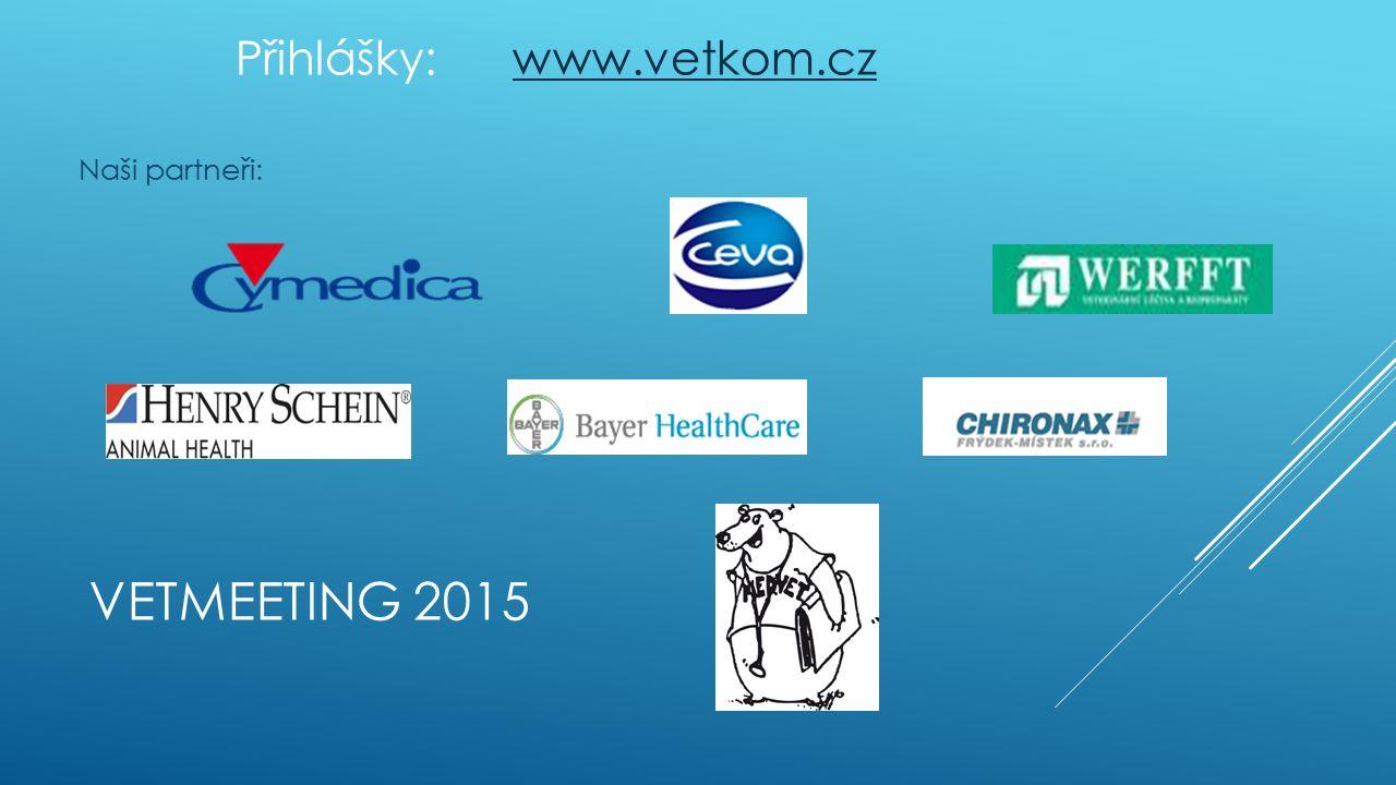 VETMEETING 2015 Přihlášky: www.vetkom.czwww.vetkom.cz Naši partneři: