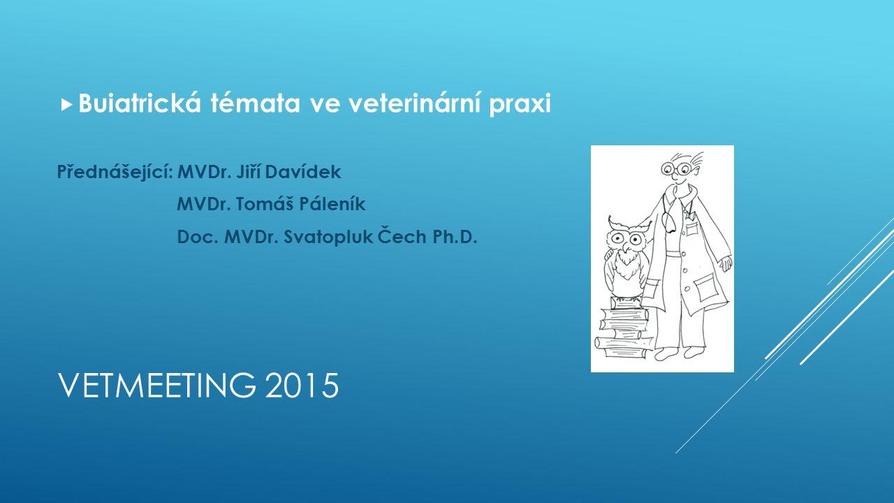 VETMEETING 2015  Buiatrická témata ve veterinární praxi Přednášející: MVDr.