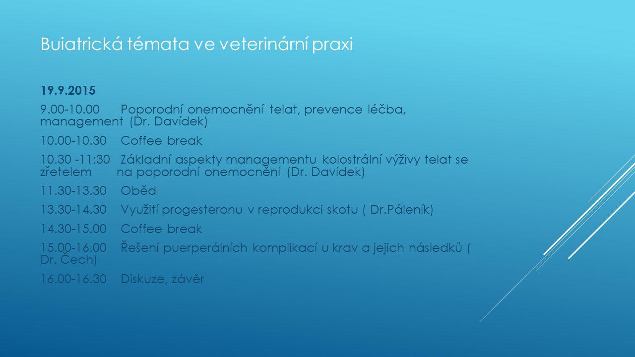 Buiatrická témata ve veterinární praxi 19.9.2015 9.00-10.00 Poporodní onemocnění telat, prevence léčba, management (Dr.
