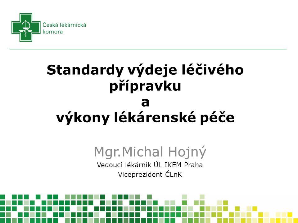 Standardy výdeje léčivého přípravku a výkony lékárenské péče Mgr.Michal Hojný Vedoucí lékárník ÚL IKEM Praha Viceprezident ČLnK