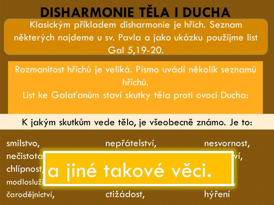 DISHARMONIE TĚLA I DUCHA smilstvo, nečistota, chlípnost, modloslužba, čarodějnictví, Klasickým příkladem disharmonie je hřích.