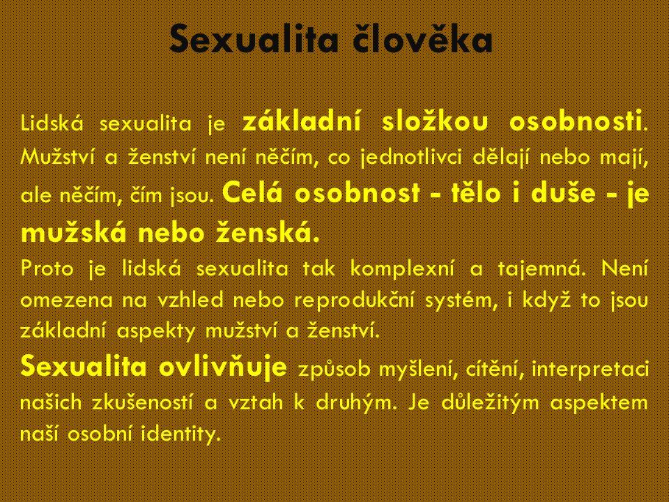 Sexualita člověka Lidská sexualita je základní složkou osobnosti.