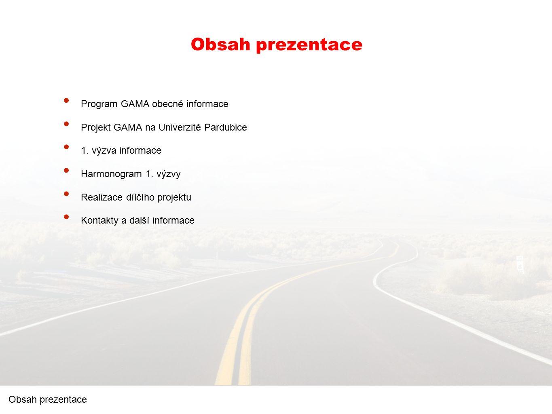 Obsah prezentace Program GAMA obecné informace Projekt GAMA na Univerzitě Pardubice 1. výzva informace Harmonogram 1. výzvy Realizace dílčího projektu