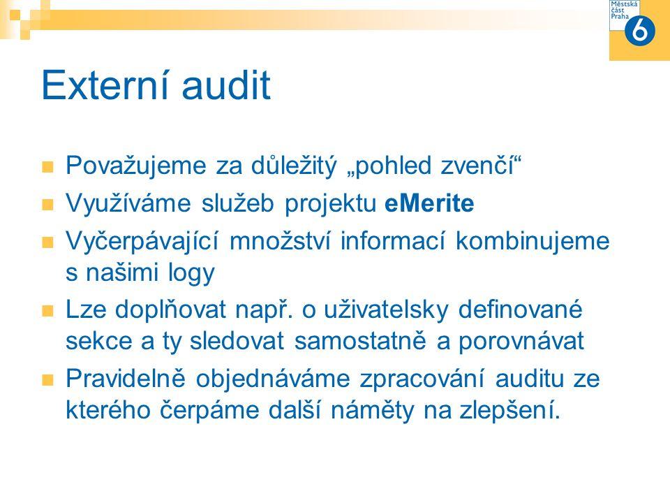 """Externí audit Považujeme za důležitý """"pohled zvenčí Využíváme služeb projektu eMerite Vyčerpávající množství informací kombinujeme s našimi logy Lze doplňovat např."""