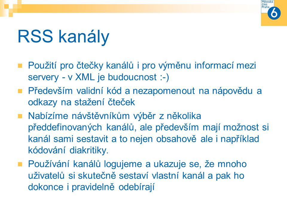 RSS kanály Použití pro čtečky kanálů i pro výměnu informací mezi servery - v XML je budoucnost :-) Především validní kód a nezapomenout na nápovědu a odkazy na stažení čteček Nabízíme návštěvníkům výběr z několika předdefinovaných kanálů, ale především mají možnost si kanál sami sestavit a to nejen obsahově ale i například kódování diakritiky.