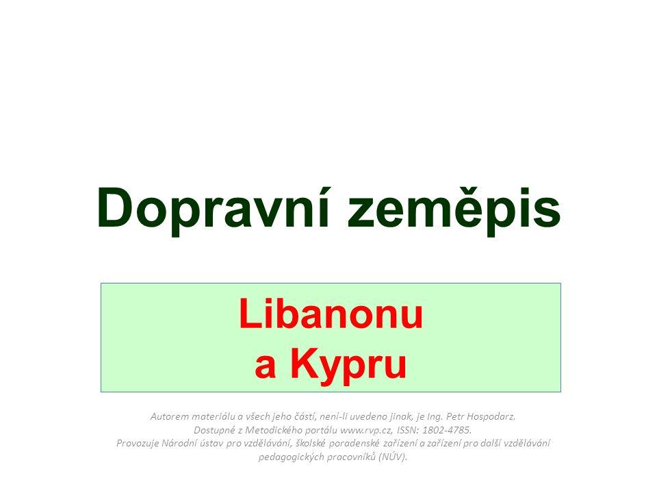 Dopravní zeměpis Libanonu a Kypru Autorem materiálu a všech jeho částí, není-li uvedeno jinak, je Ing.