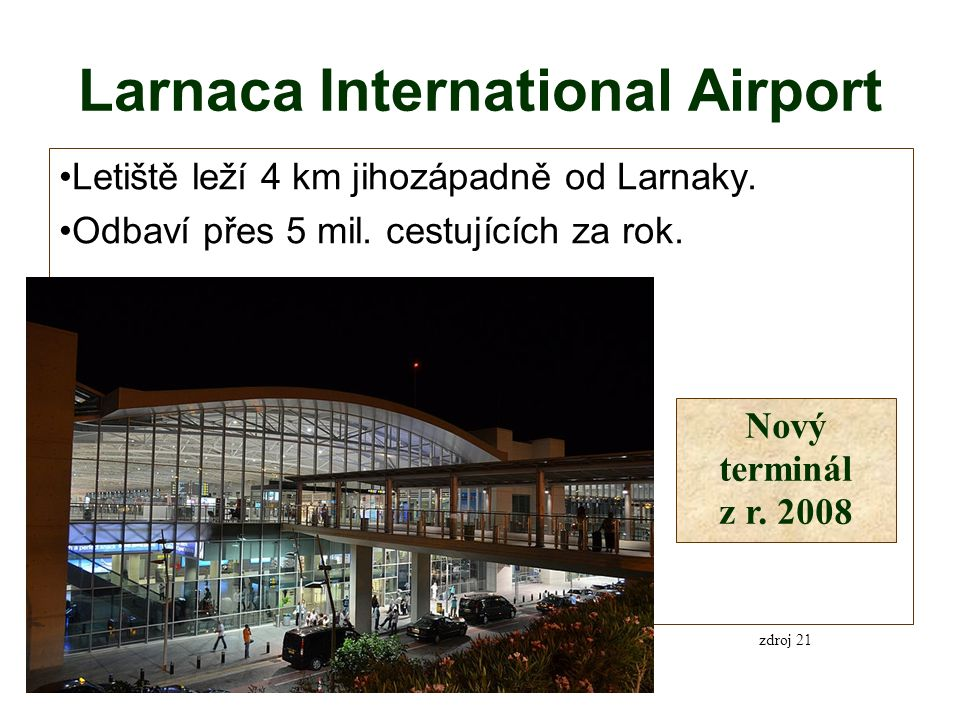 Larnaca International Airport Letiště leží 4 km jihozápadně od Larnaky.