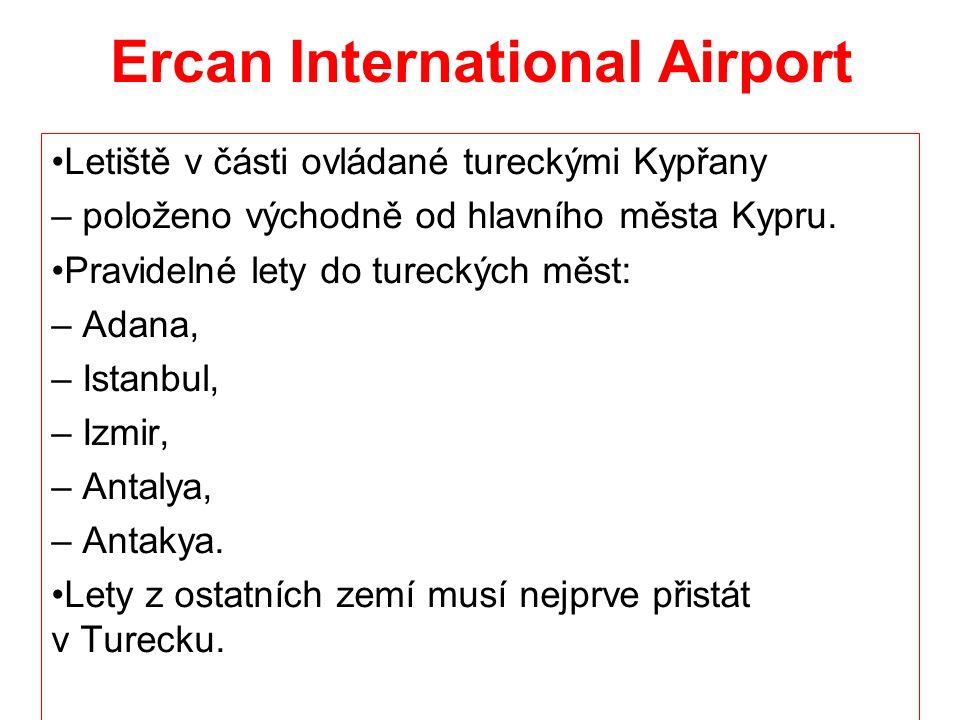 Ercan International Airport Letiště v části ovládané tureckými Kypřany – položeno východně od hlavního města Kypru.