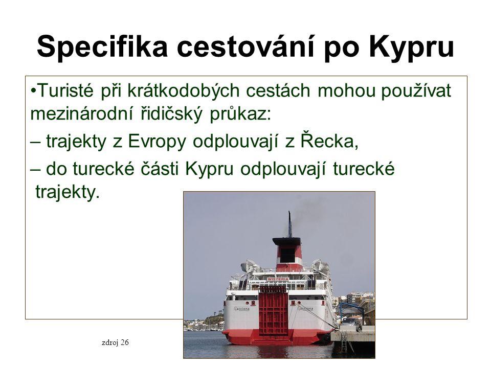 Specifika cestování po Kypru Turisté při krátkodobých cestách mohou používat mezinárodní řidičský průkaz: – trajekty z Evropy odplouvají z Řecka, – do turecké části Kypru odplouvají turecké trajekty.