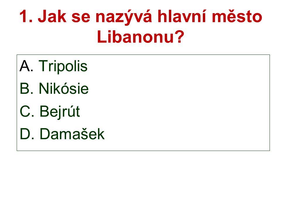 1. Jak se nazývá hlavní město Libanonu A. Tripolis B. Nikósie C. Bejrút D. Damašek