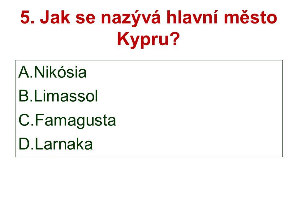 5. Jak se nazývá hlavní město Kypru A.Nikósia B.Limassol C.Famagusta D.Larnaka