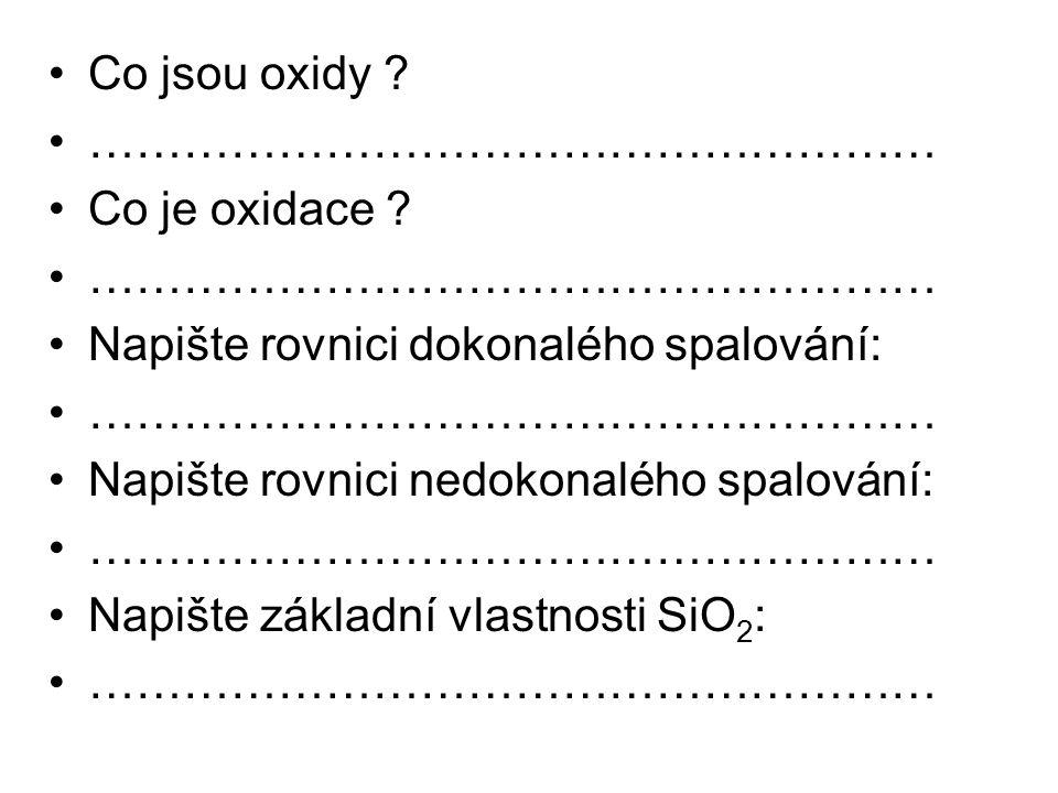 Co jsou oxidy . ……………………………………………… Co je oxidace .