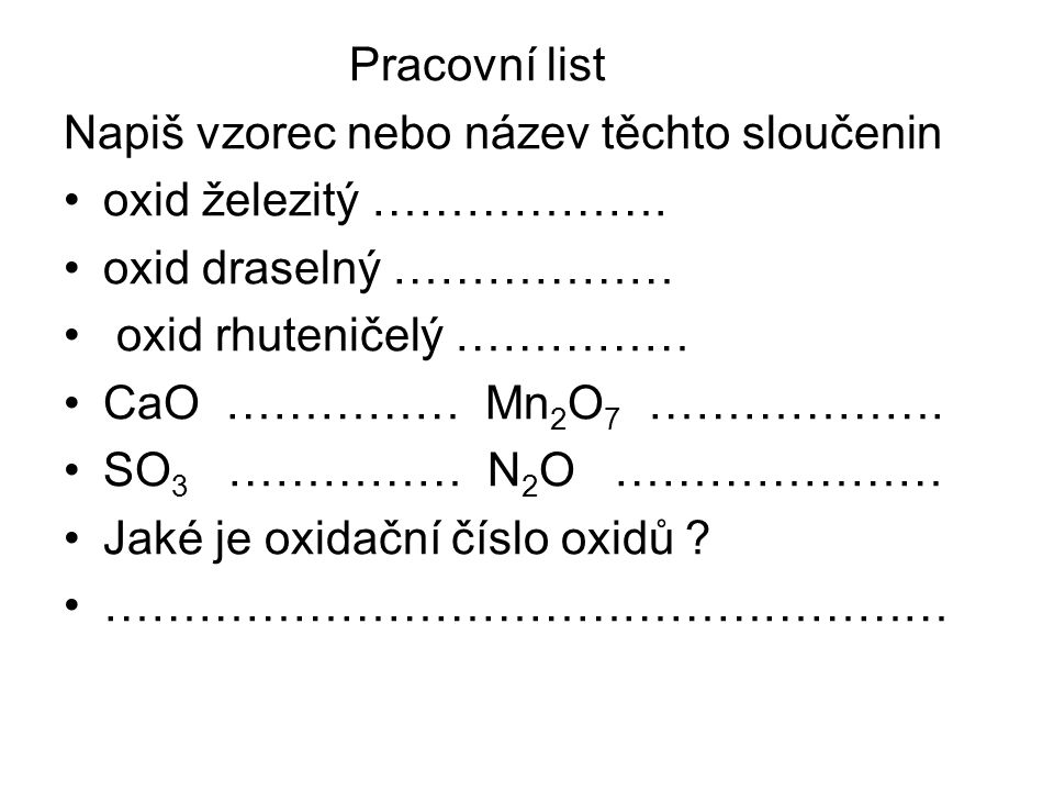 Pracovní list Napiš vzorec nebo název těchto sloučenin oxid železitý ……………….