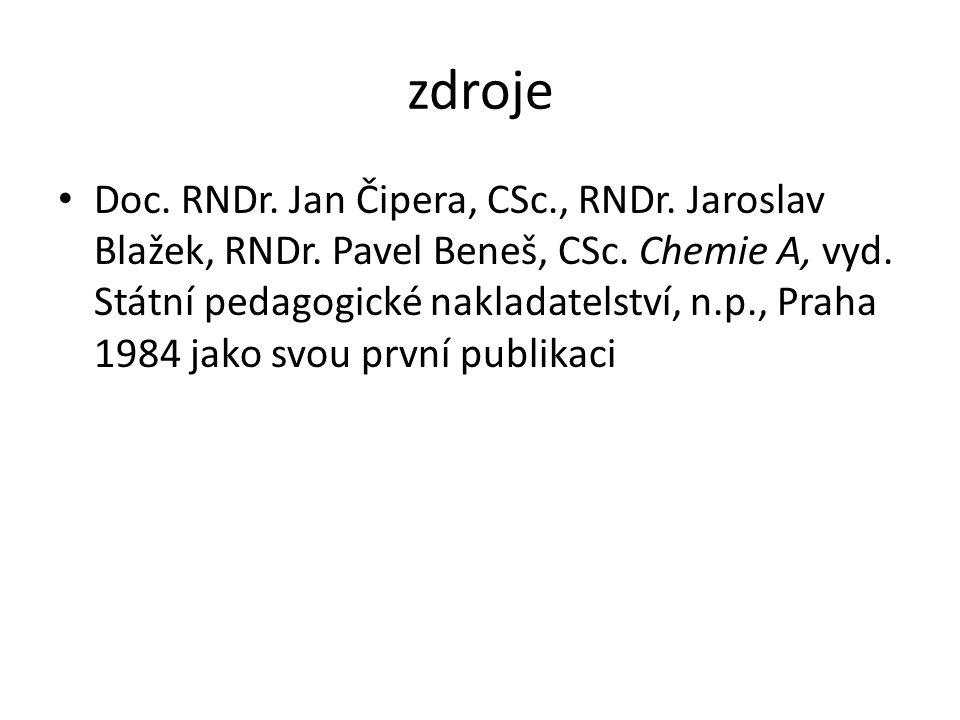 zdroje Doc. RNDr. Jan Čipera, CSc., RNDr. Jaroslav Blažek, RNDr. Pavel Beneš, CSc. Chemie A, vyd. Státní pedagogické nakladatelství, n.p., Praha 1984
