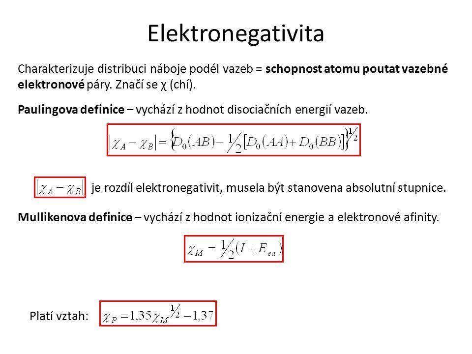 Elektronegativita Charakterizuje distribuci náboje podél vazeb = schopnost atomu poutat vazebné elektronové páry. Značí se χ (chí). Paulingova definic