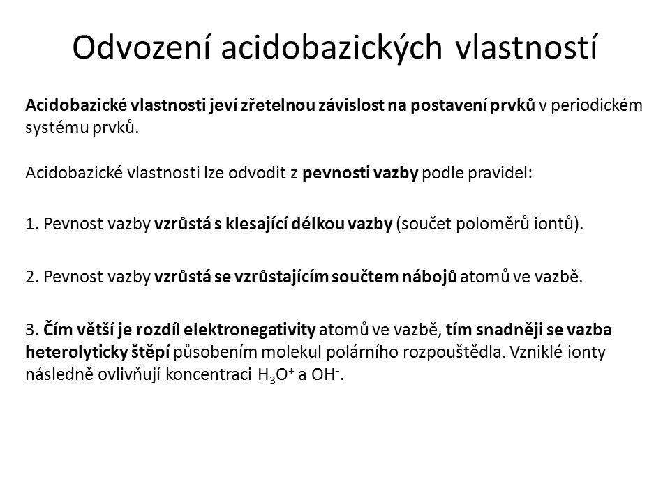 Odvození acidobazických vlastností Acidobazické vlastnosti jeví zřetelnou závislost na postavení prvků v periodickém systému prvků. Acidobazické vlast