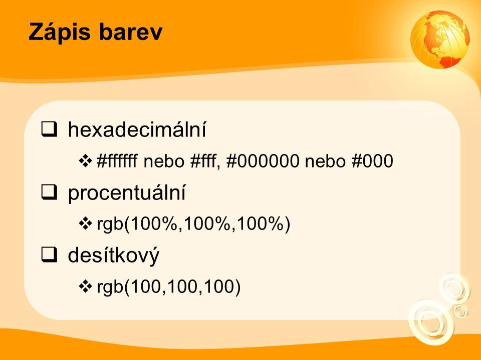 Zápis barev  hexadecimální  #ffffff nebo #fff, #000000 nebo #000  procentuální  rgb(100%,100%,100%)  desítkový  rgb(100,100,100)