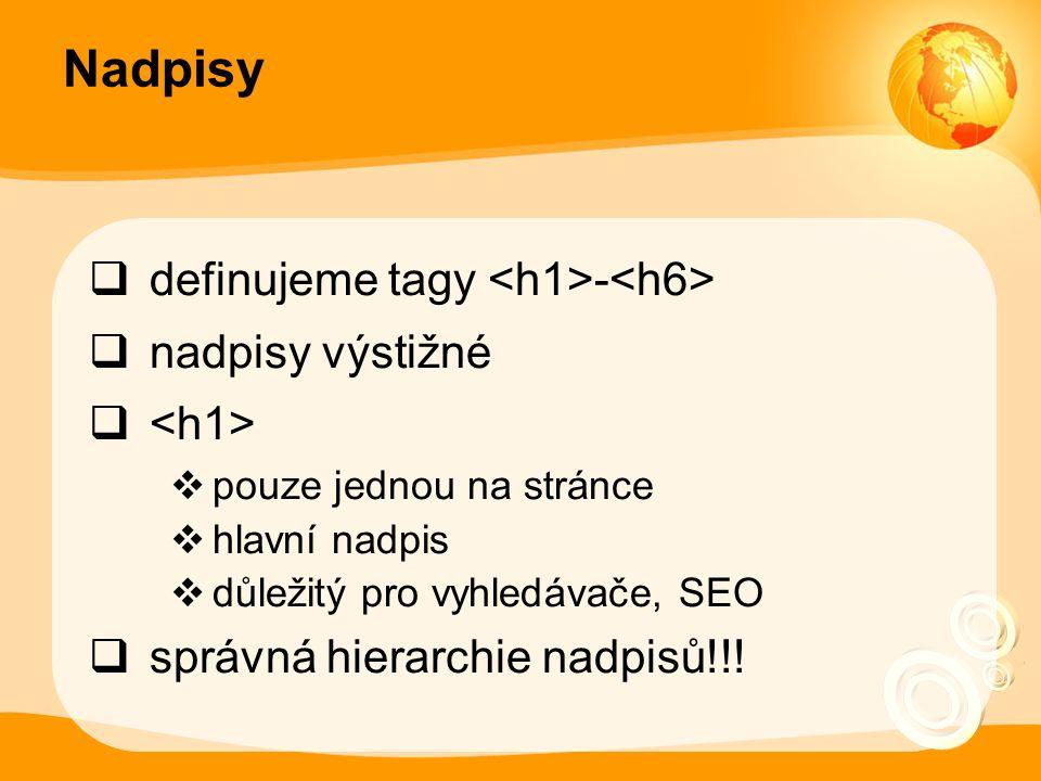 Nadpisy  definujeme tagy -  nadpisy výstižné   pouze jednou na stránce  hlavní nadpis  důležitý pro vyhledávače, SEO  správná hierarchie nadpisů!!!