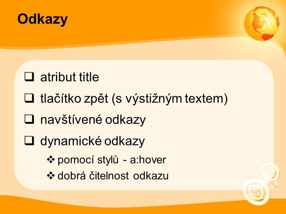 Odkazy  atribut title  tlačítko zpět (s výstižným textem)  navštívené odkazy  dynamické odkazy  pomocí stylů - a:hover  dobrá čitelnost odkazu