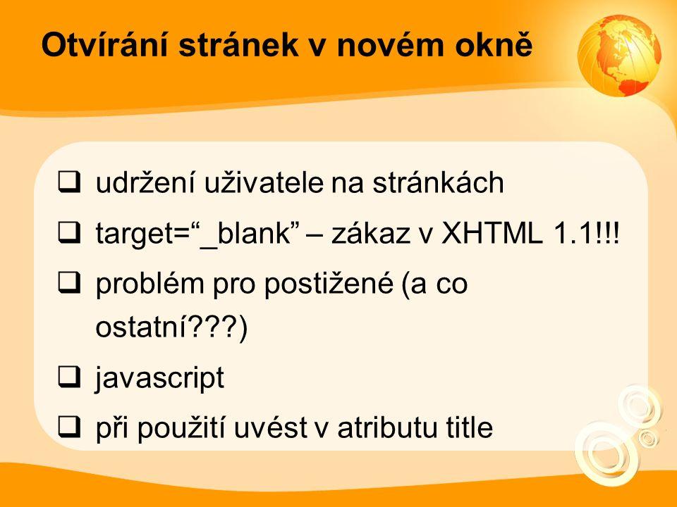 Otvírání stránek v novém okně  udržení uživatele na stránkách  target= _blank – zákaz v XHTML 1.1!!.