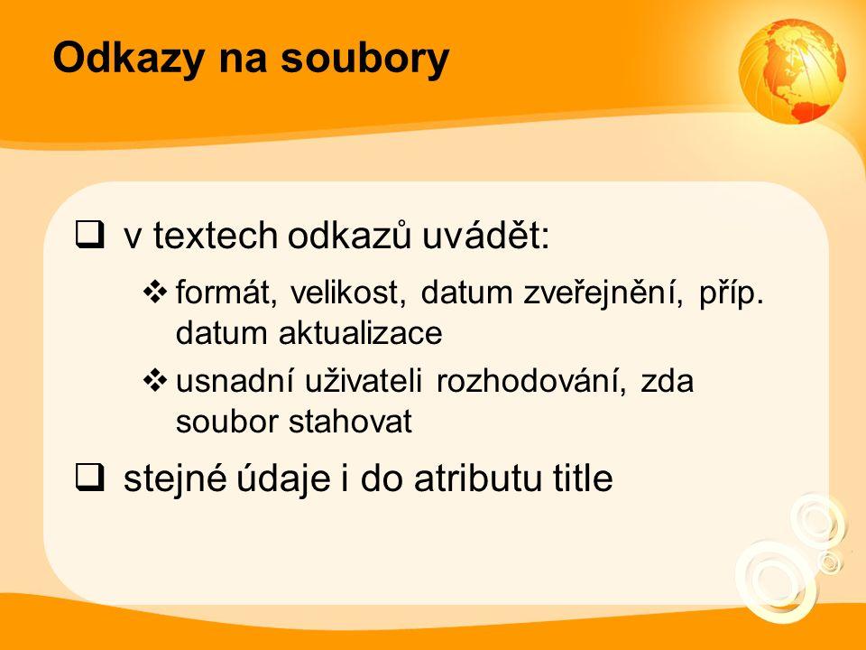 Odkazy na soubory  v textech odkazů uvádět:  formát, velikost, datum zveřejnění, příp.