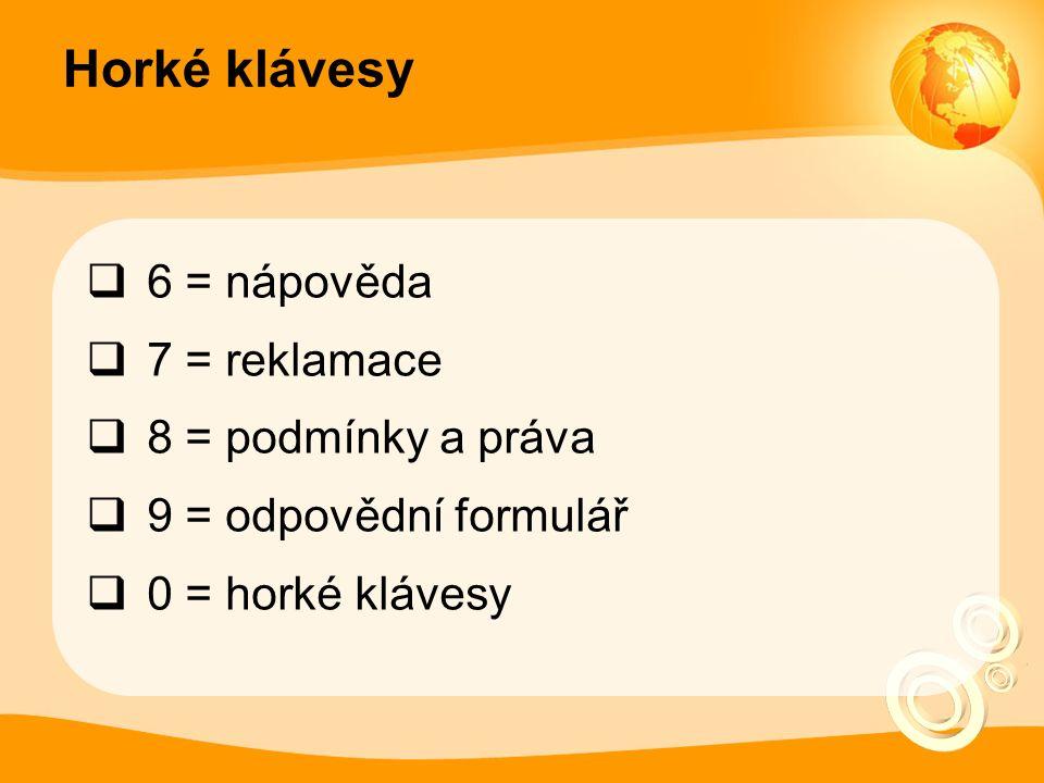 Horké klávesy  6 = nápověda  7 = reklamace  8 = podmínky a práva  9 = odpovědní formulář  0 = horké klávesy