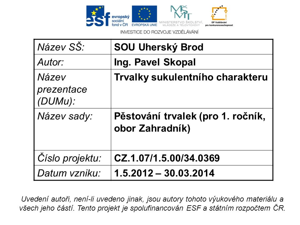 SEMPERVIVUM NETŘESK ČELEĎ: Crassulaceae tlusticovité PŮVOD: Evropa