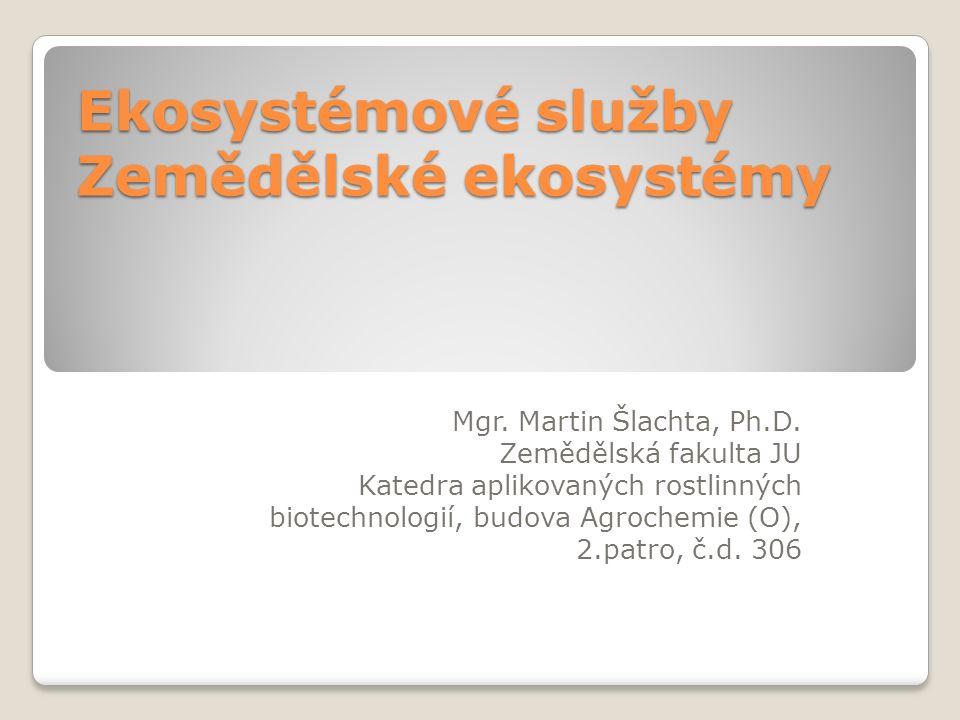 Ekosystémové služby Zemědělské ekosystémy Mgr. Martin Šlachta, Ph.D.