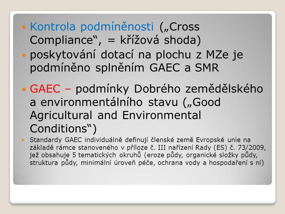 """Kontrola podmíněnosti (""""Cross Compliance , = křížová shoda) poskytování dotací na plochu z MZe je podmíněno splněním GAEC a SMR GAEC – podmínky Dobrého zemědělského a environmentálního stavu (""""Good Agricultural and Environmental Conditions ) Standardy GAEC individuálně definují členské země Evropské unie na základě rámce stanoveného v příloze č."""