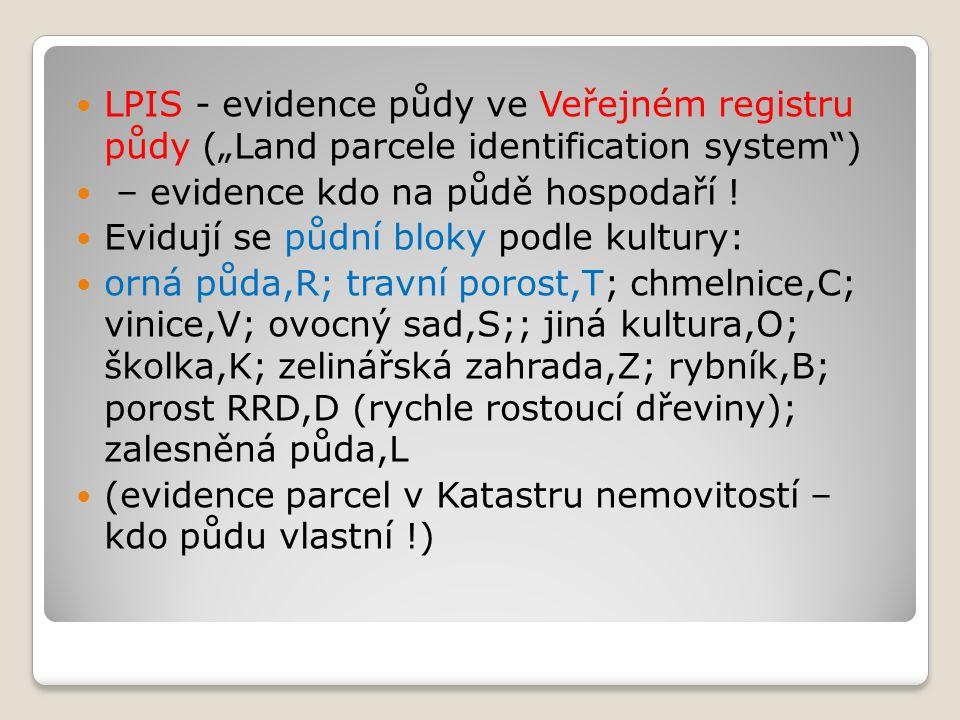 """LPIS - evidence půdy ve Veřejném registru půdy (""""Land parcele identification system ) – evidence kdo na půdě hospodaří ."""