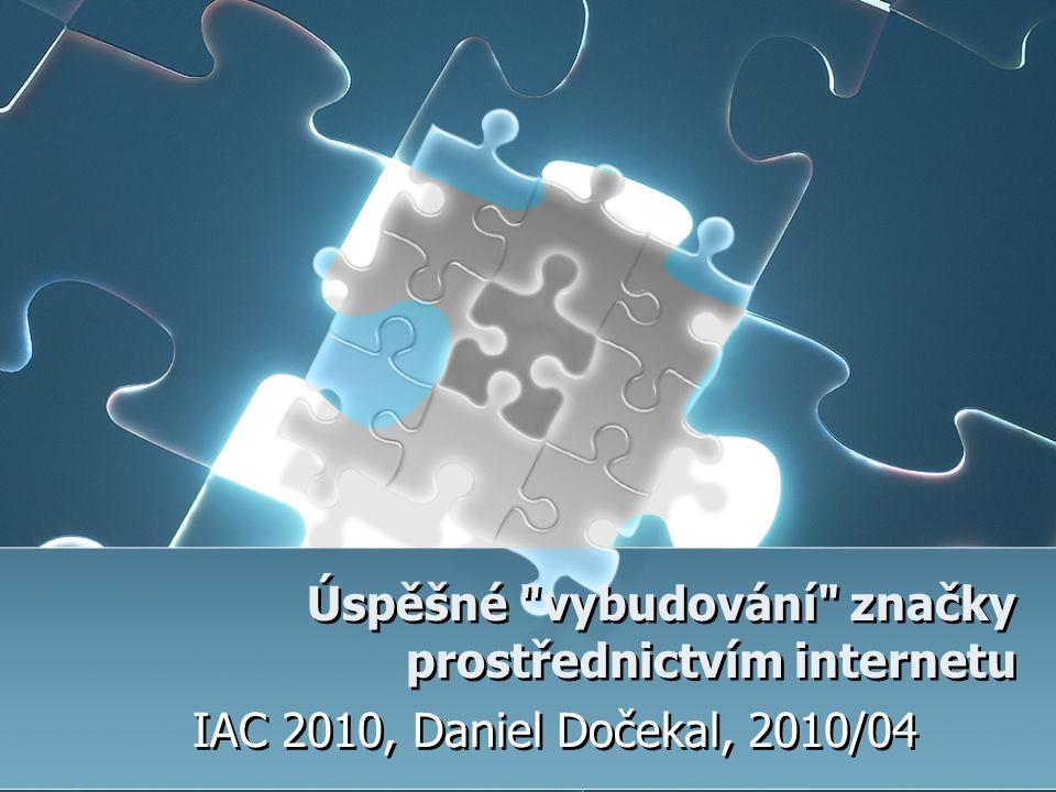 Úspěšné vybudování značky prostřednictvím internetu IAC 2010, Daniel Dočekal, 2010/04