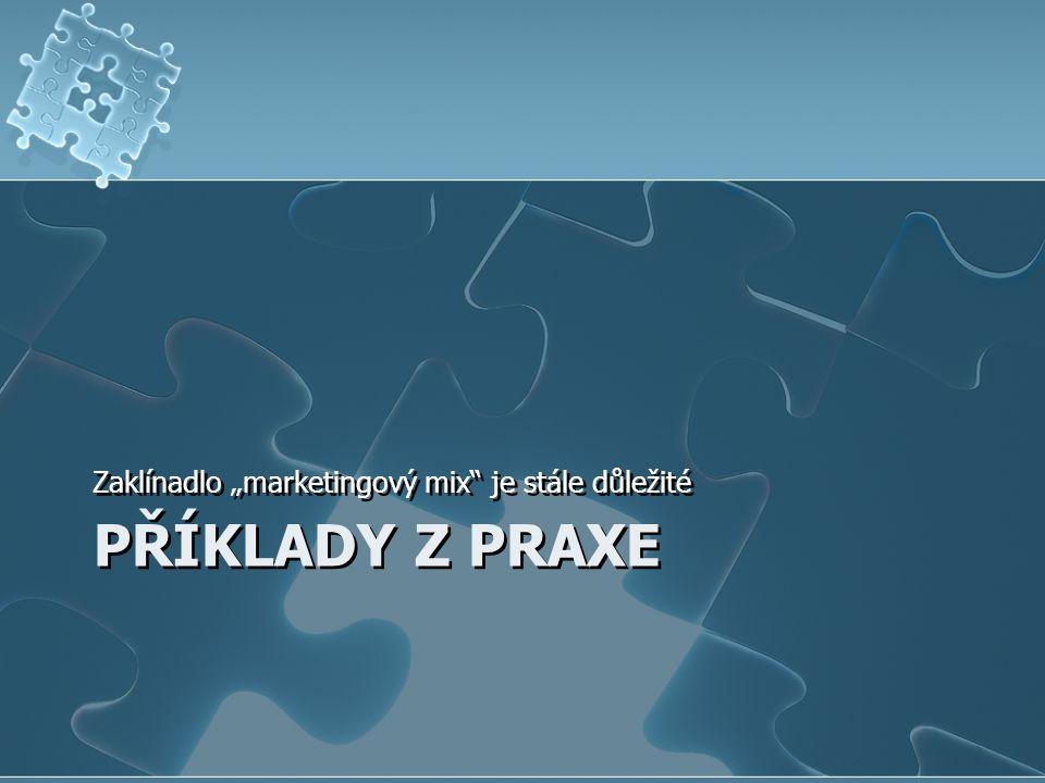 """PŘÍKLADY Z PRAXE Zaklínadlo """"marketingový mix je stále důležité"""