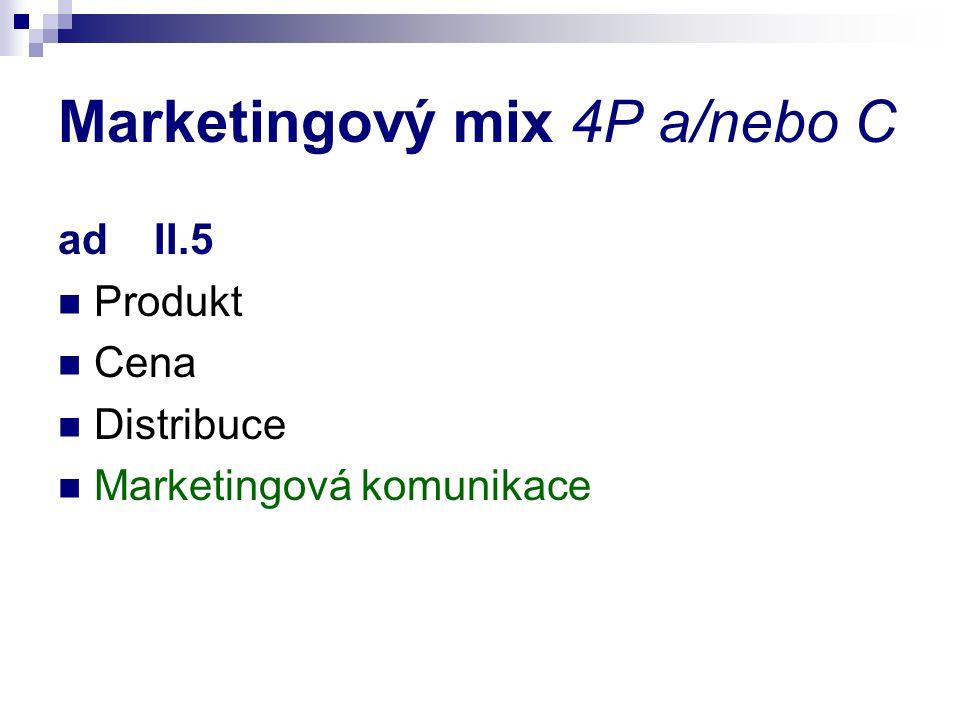 Marketingový mix 4P a/nebo C ad II.5 Produkt Cena Distribuce Marketingová komunikace