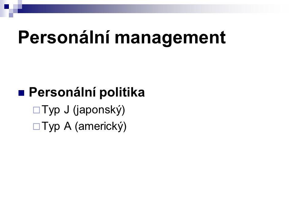Personální management Personální politika  Typ J (japonský)  Typ A (americký)