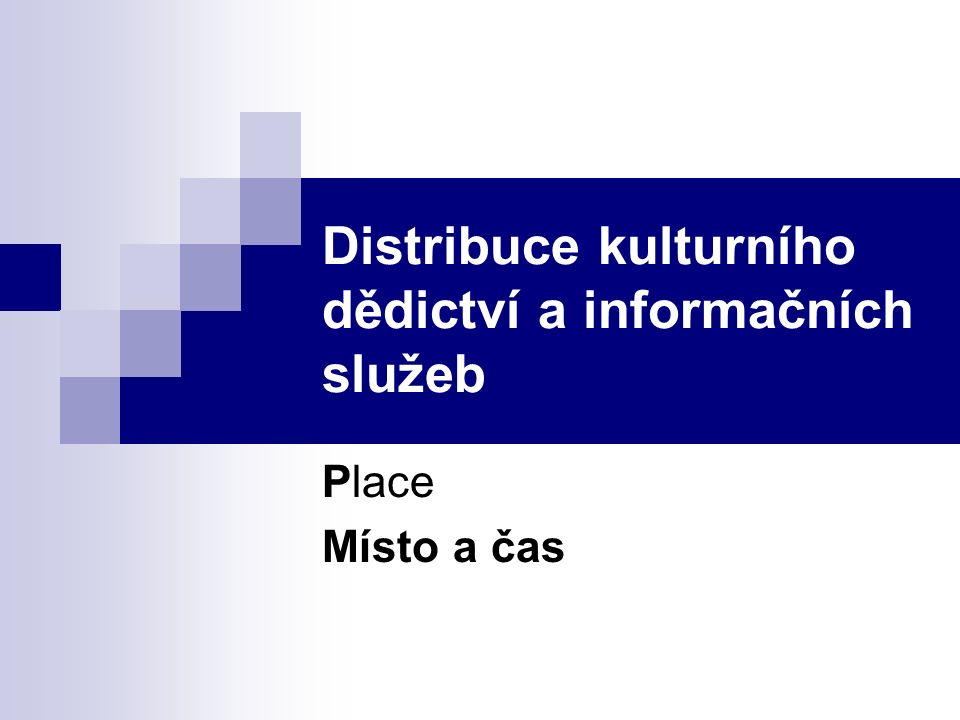 Distribuce kulturního dědictví a informačních služeb Place Místo a čas
