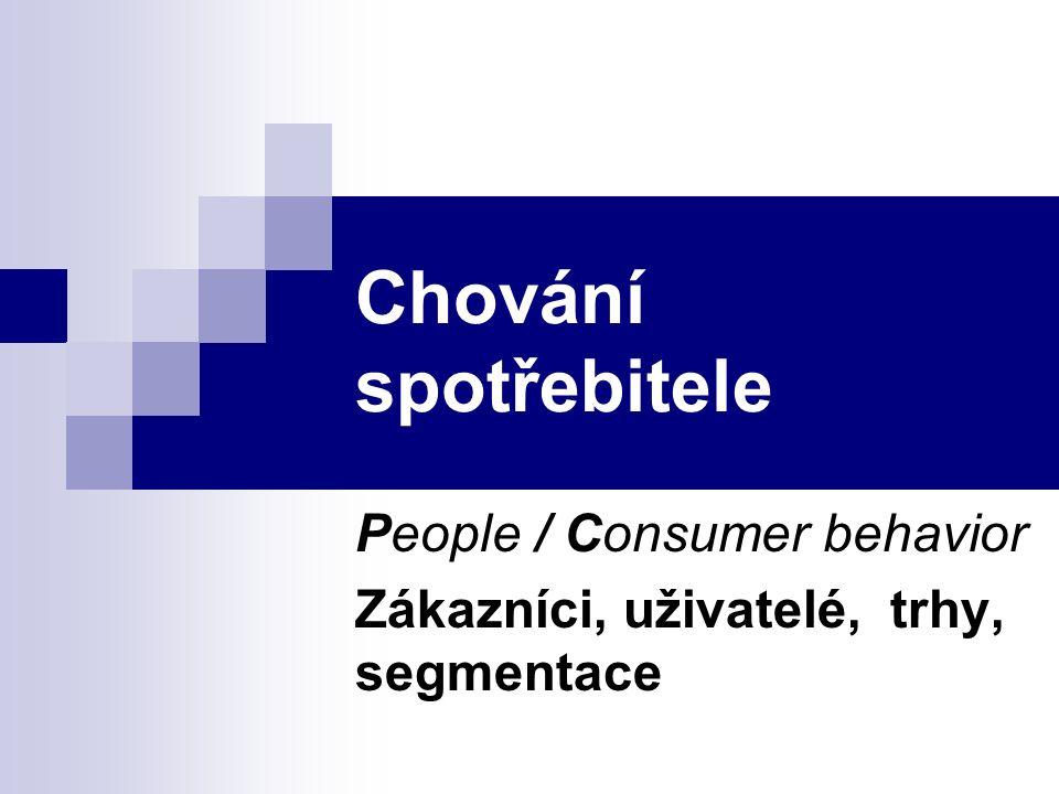 Chování spotřebitele People / Consumer behavior Zákazníci, uživatelé, trhy, segmentace
