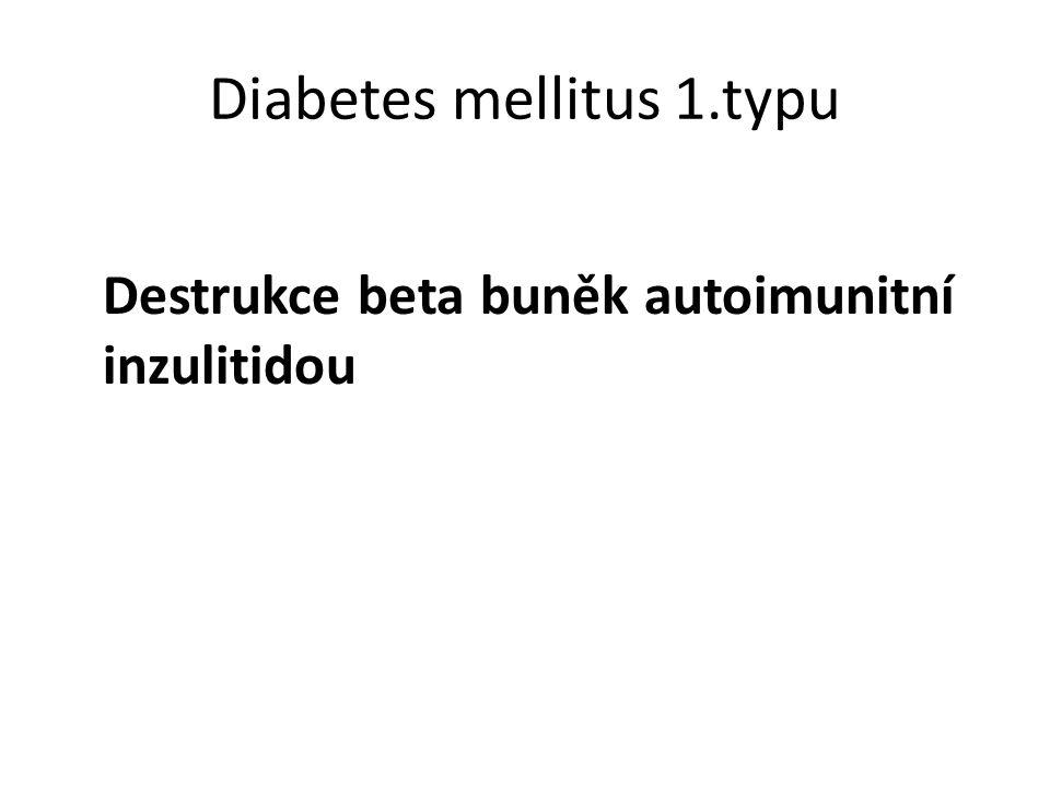 Diabetes mellitus 1.typu Destrukce beta buněk autoimunitní inzulitidou
