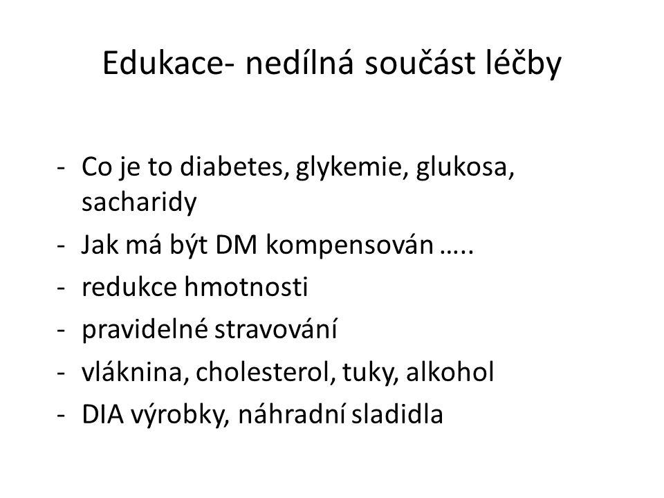 Edukace- nedílná součást léčby -Co je to diabetes, glykemie, glukosa, sacharidy -Jak má být DM kompensován …..